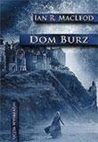 Ian R. MacLeod - Dom Burz