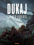 Jacek Dukaj - Starość Axolotla